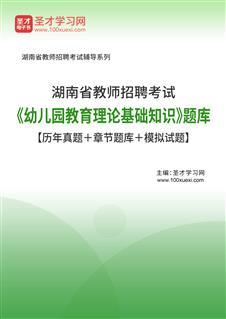 2020年湖南省教师招聘考试《幼儿园教育理论基础知识》题库【历年真题+章节题库+模拟试题】