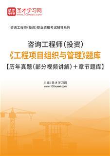 2021年咨询工程师(投资)《工程项目组织与管理》题库【历年真题(部分视频讲解)+章节题库】